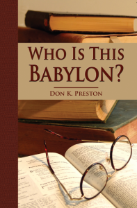 Who is This Babylon-- This book proves that the Olivet Discourse is United!